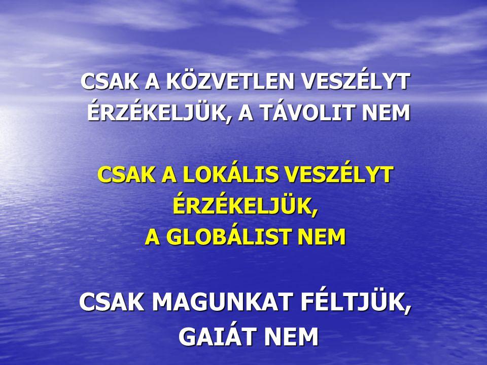 CSAK MAGUNKAT FÉLTJÜK, GAIÁT NEM