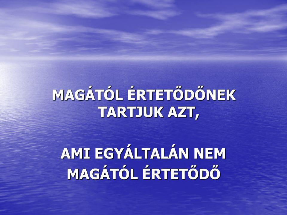 MAGÁTÓL ÉRTETŐDŐNEK TARTJUK AZT,