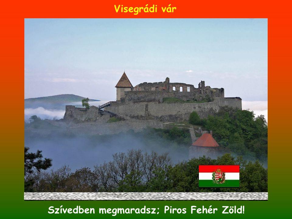 Visegrádi vár Szívedben megmaradsz; Piros Fehér Zöld!