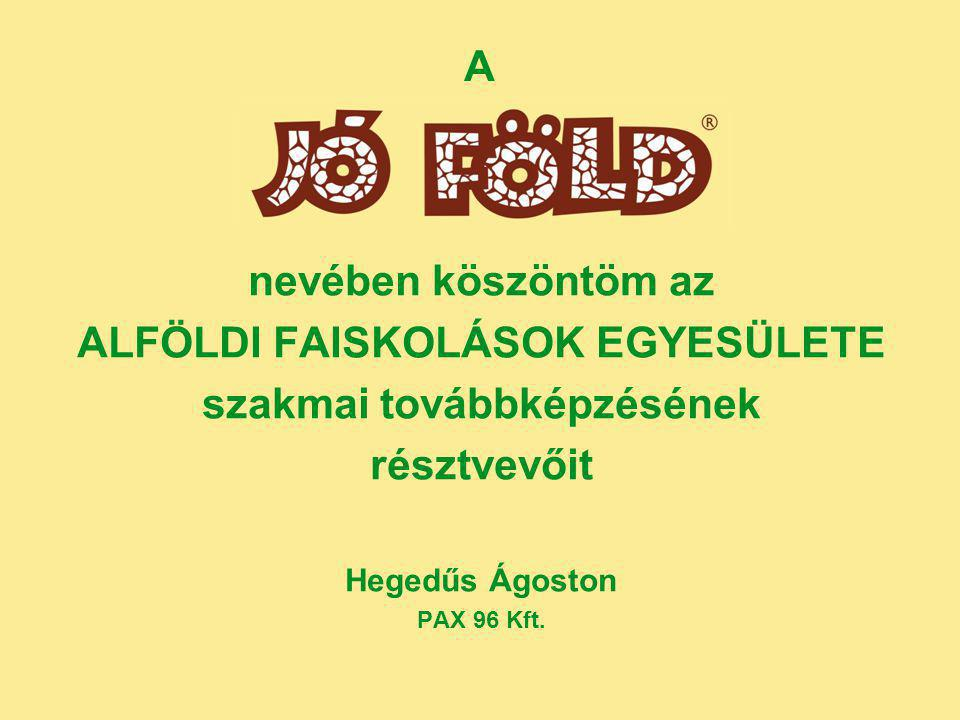 A nevében köszöntöm az ALFÖLDI FAISKOLÁSOK EGYESÜLETE szakmai továbbképzésének résztvevőit Hegedűs Ágoston PAX 96 Kft.