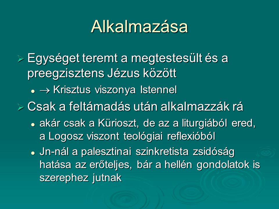 Alkalmazása Egységet teremt a megtestesült és a preegzisztens Jézus között.  Krisztus viszonya Istennel.
