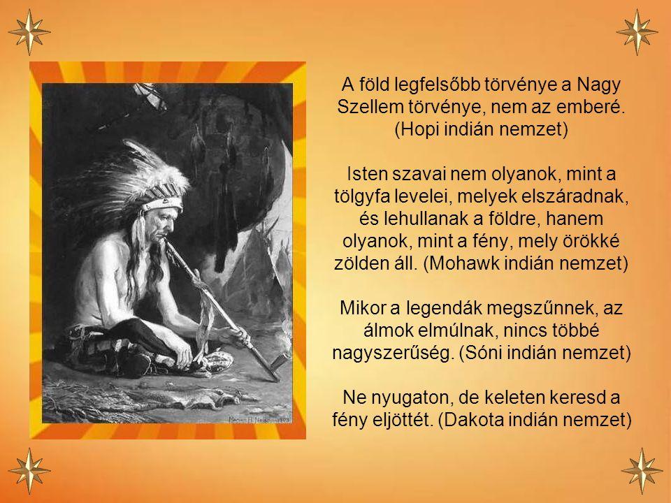 A föld legfelsőbb törvénye a Nagy Szellem törvénye, nem az emberé