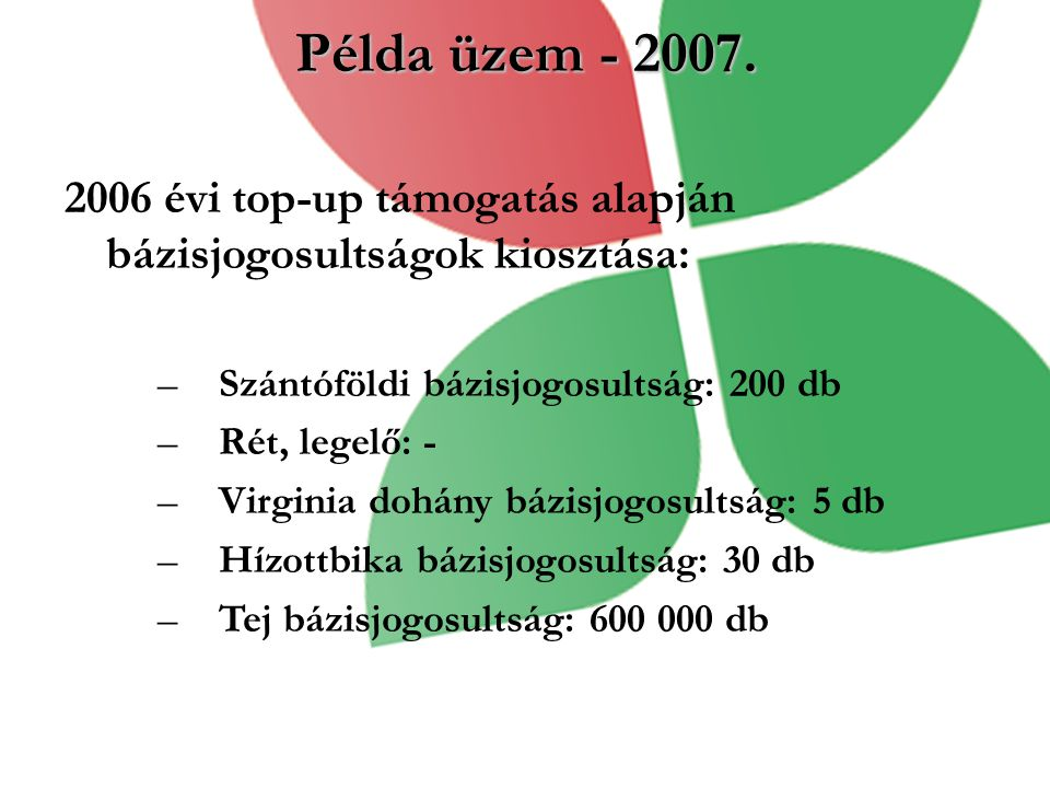 Példa üzem - 2007. 2006 évi top-up támogatás alapján bázisjogosultságok kiosztása: Szántóföldi bázisjogosultság: 200 db.
