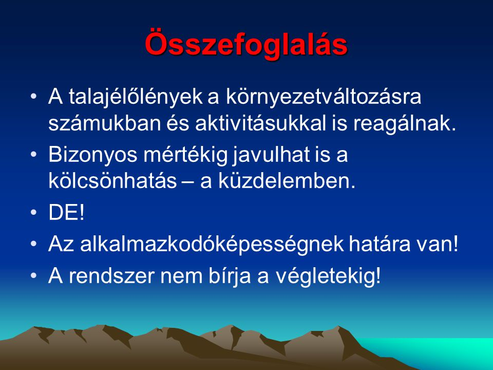 Összefoglalás A talajélőlények a környezetváltozásra számukban és aktivitásukkal is reagálnak.