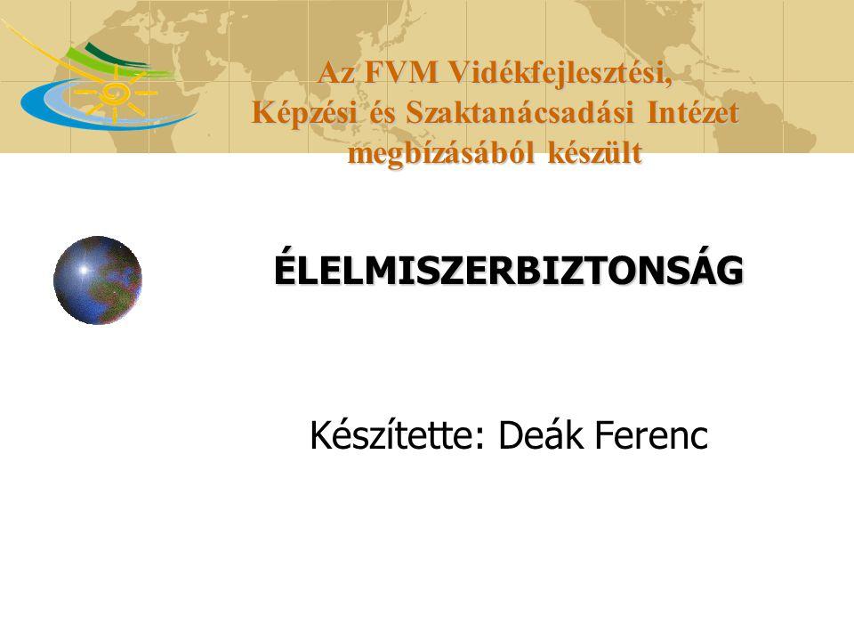 ÉLELMISZERBIZTONSÁG Készítette: Deák Ferenc