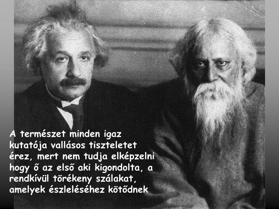 A természet minden igaz kutatója vallásos tiszteletet érez, mert nem tudja elképzelni hogy ő az első aki kigondolta, a rendkívül törékeny szálakat, amelyek észleléséhez kötődnek