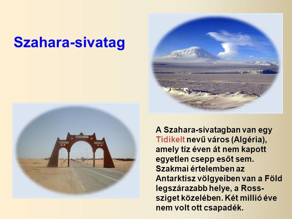 Szahara-sivatag A Szahara-sivatagban van egy Tidikelt nevű város (Algéria), amely tíz éven át nem kapott egyetlen csepp esőt sem.