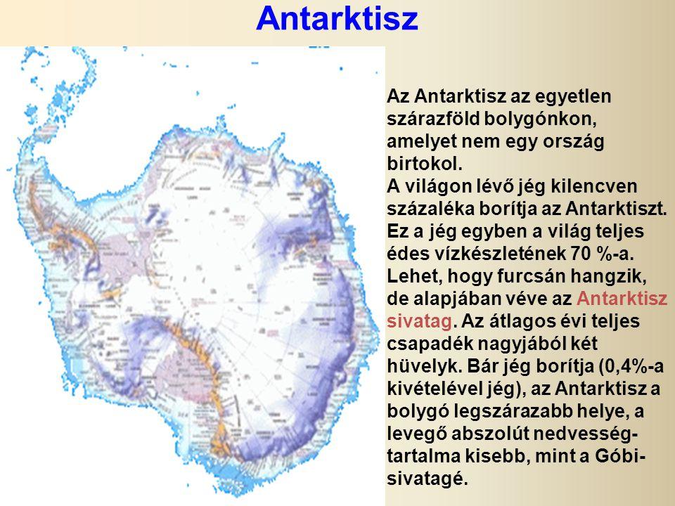 Antarktisz Az Antarktisz az egyetlen szárazföld bolygónkon, amelyet nem egy ország birtokol.