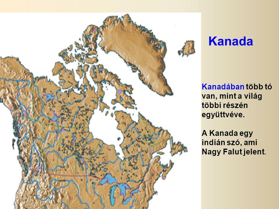 Kanada Kanada. Kanadában több tó van, mint a világ többi részén együttvéve.