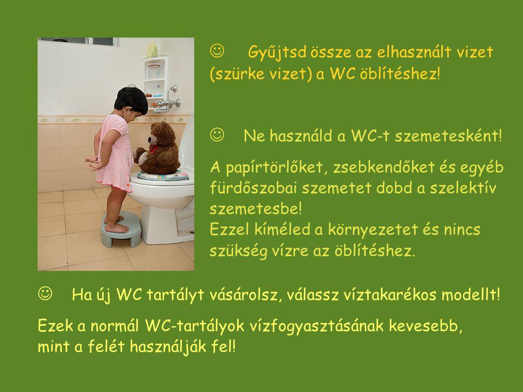  Gyűjtsd össze az elhasznált vizet (szürke vizet) a WC öblítéshez!