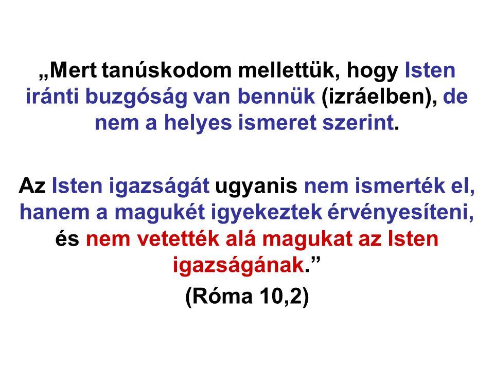 """""""Mert tanúskodom mellettük, hogy Isten iránti buzgóság van bennük (izráelben), de nem a helyes ismeret szerint."""