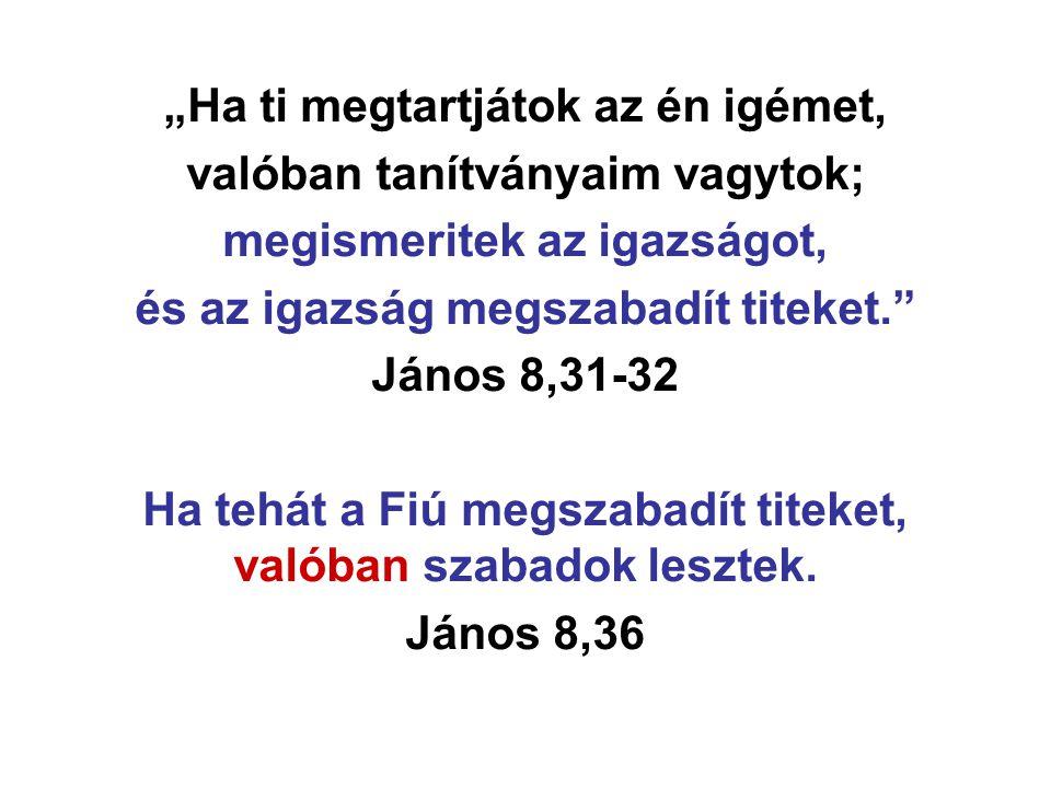 """""""Ha ti megtartjátok az én igémet, valóban tanítványaim vagytok;"""