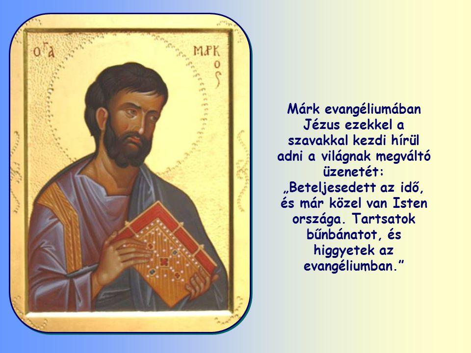 """Márk evangéliumában Jézus ezekkel a szavakkal kezdi hírül adni a világnak megváltó üzenetét: """"Beteljesedett az idő, és már közel van Isten országa."""