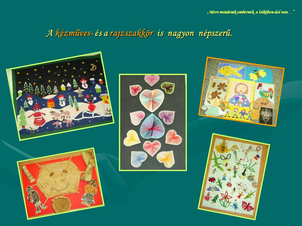 A kézműves- és a rajzszakkör is nagyon népszerű.