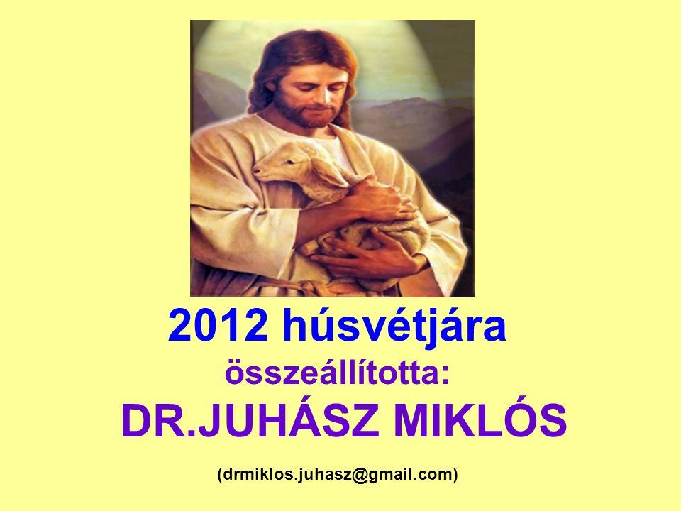 2012 húsvétjára összeállította: DR. JUHÁSZ MIKLÓS (drmiklos