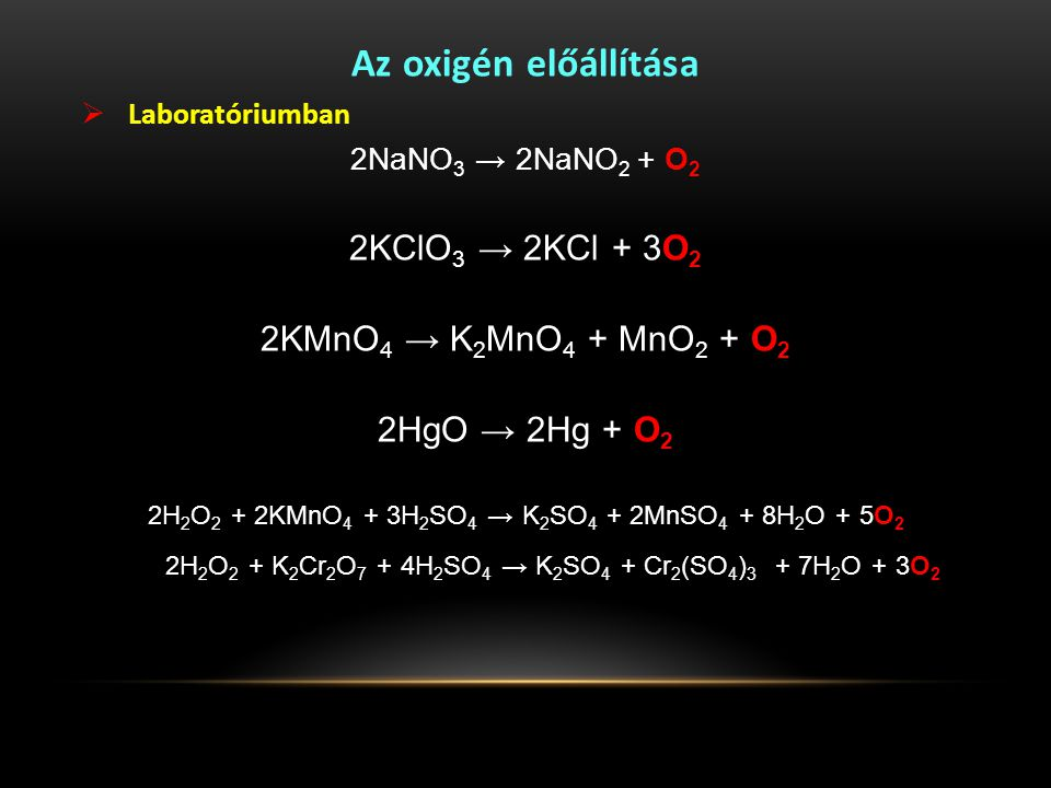 Az oxigén előállítása 2KClO3 → 2KCl + 3O2 2KMnO4 → K2MnO4 + MnO2 + O2