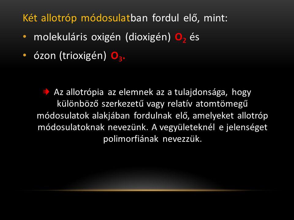 Két allotróp módosulatban fordul elő, mint: