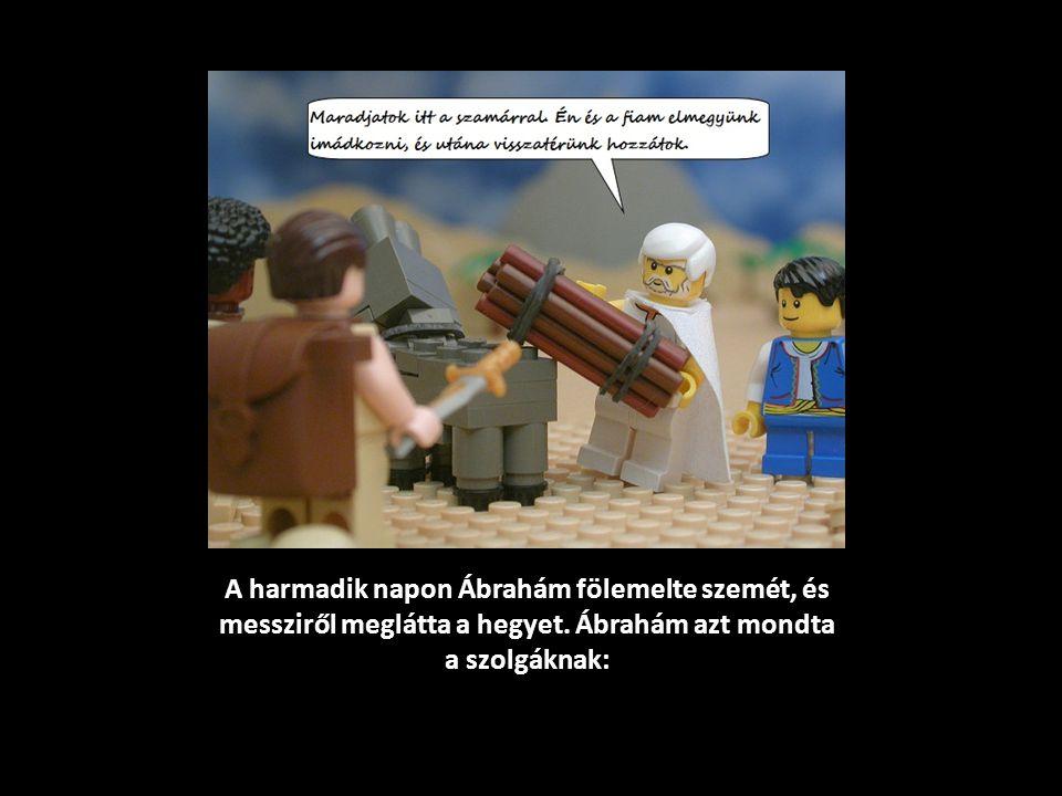 A harmadik napon Ábrahám fölemelte szemét, és messziről meglátta a hegyet. Ábrahám azt mondta a szolgáknak: