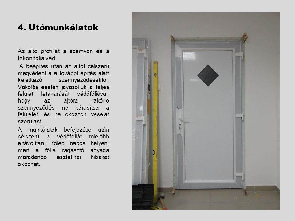 4. Utómunkálatok Az ajtó profilját a szárnyon és a tokon fólia védi.