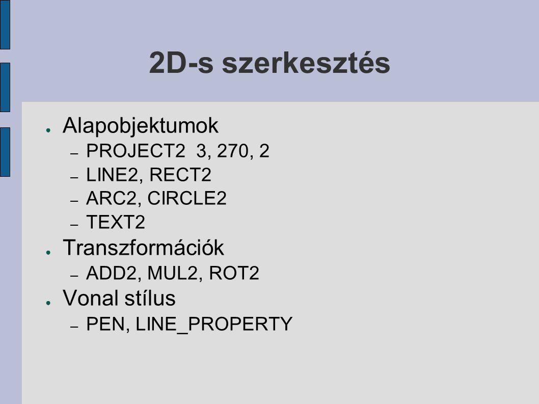 2D-s szerkesztés Alapobjektumok Transzformációk Vonal stílus