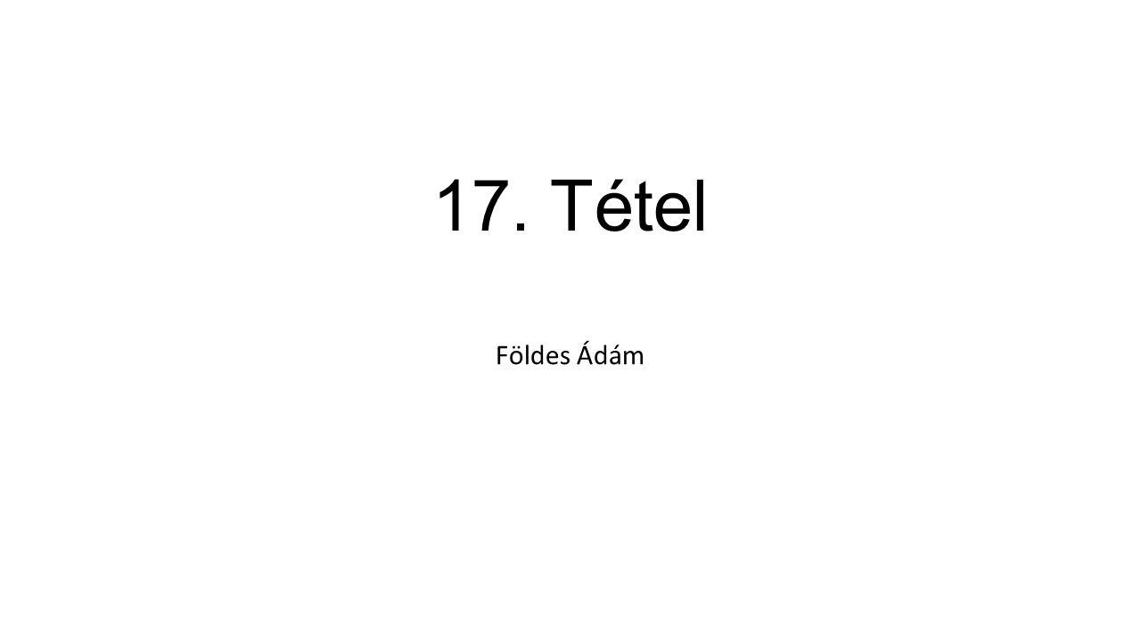 17. Tétel Földes Ádám