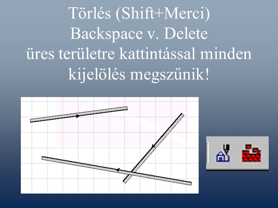 Törlés (Shift+Merci) Backspace v