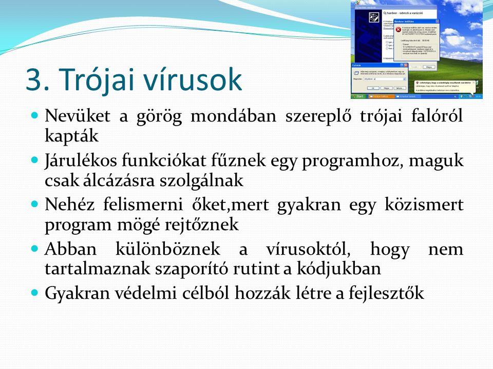 3. Trójai vírusok Nevüket a görög mondában szereplő trójai falóról kapták.