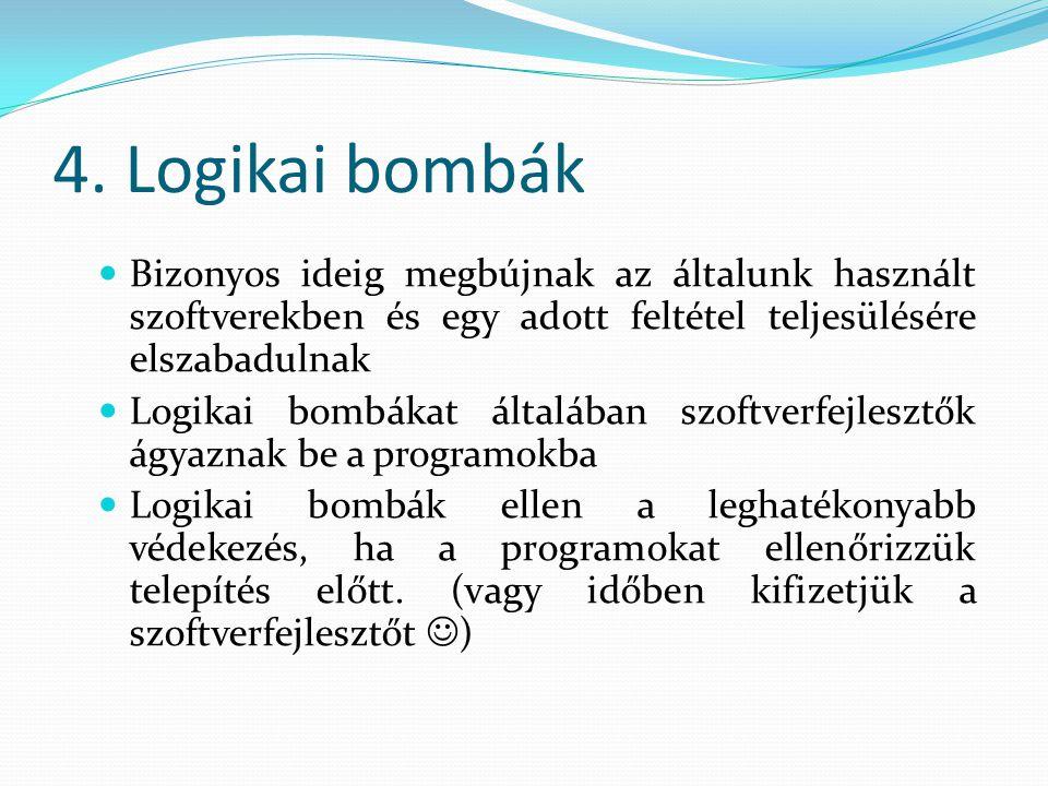 4. Logikai bombák Bizonyos ideig megbújnak az általunk használt szoftverekben és egy adott feltétel teljesülésére elszabadulnak.