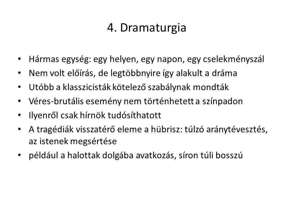 4. Dramaturgia Hármas egység: egy helyen, egy napon, egy cselekményszál. Nem volt előírás, de legtöbbnyire így alakult a dráma.