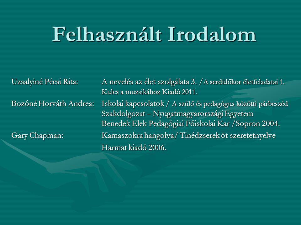 Felhasznált Irodalom Uzsalyiné Pécsi Rita: A nevelés az élet szolgálata 3. /A serdülőkor életfeladatai 1. Kulcs a muzsikához Kiadó 2011.