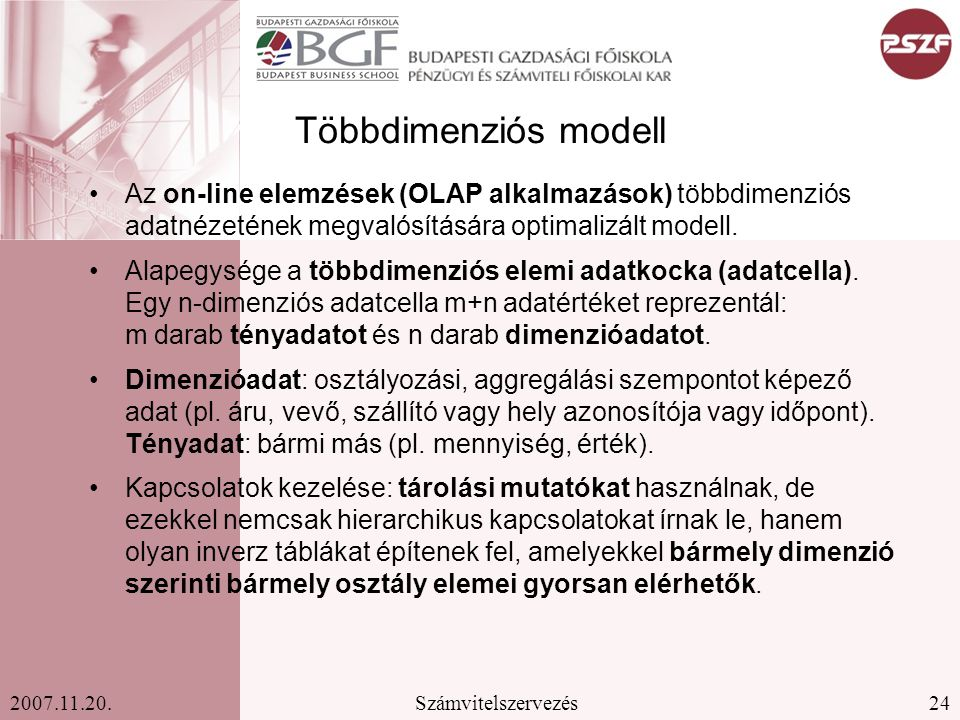Többdimenziós modell Az on-line elemzések (OLAP alkalmazások) többdimenziós adatnézetének megvalósítására optimalizált modell.