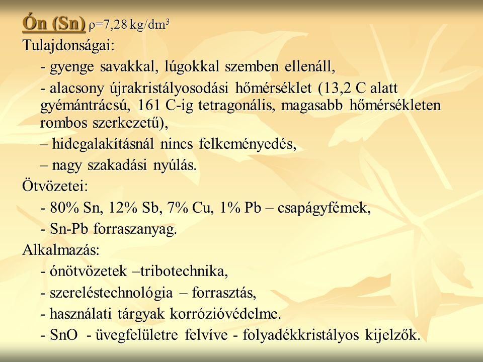 Ón (Sn) ρ=7,28 kg/dm3 Tulajdonságai: