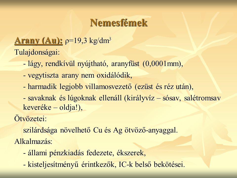 Nemesfémek Arany (Au): ρ=19,3 kg/dm3 Tulajdonságai: