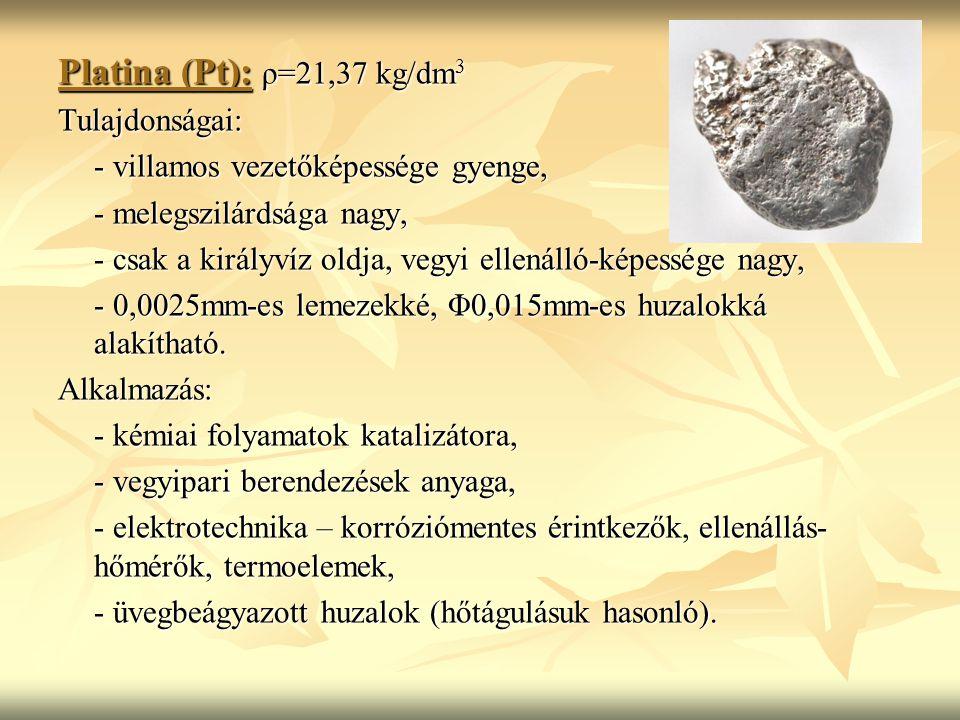 Platina (Pt): ρ=21,37 kg/dm3 Tulajdonságai: