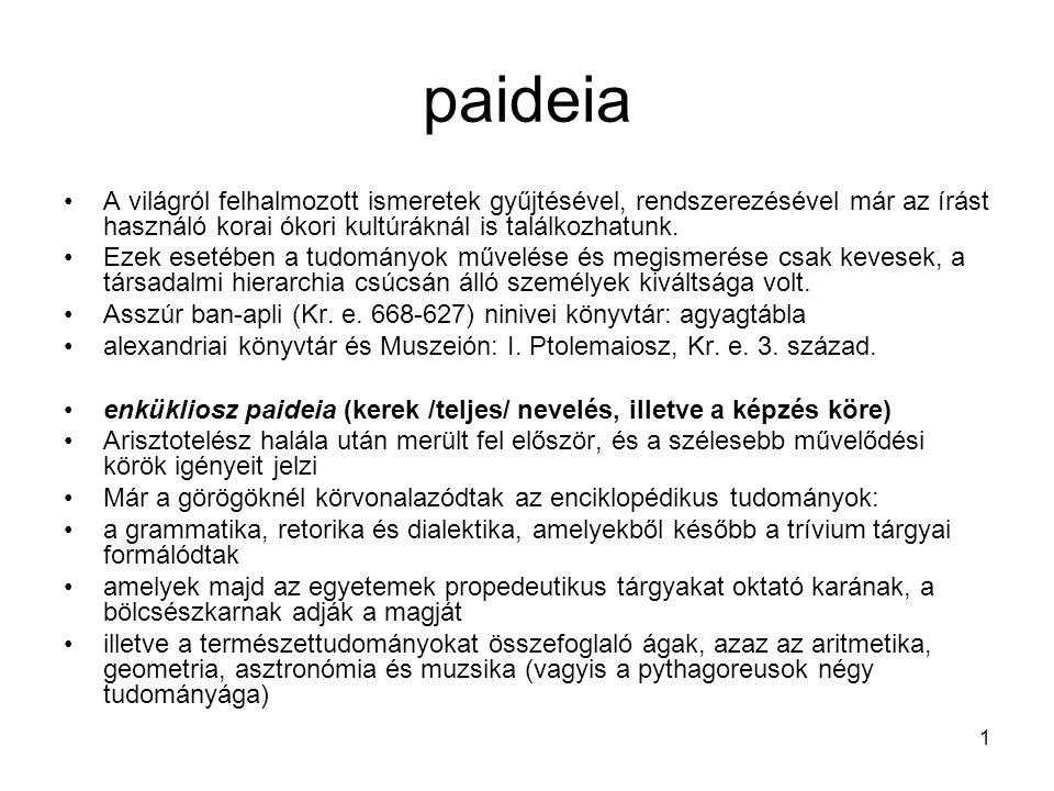 paideia A világról felhalmozott ismeretek gyűjtésével, rendszerezésével már az írást használó korai ókori kultúráknál is találkozhatunk.