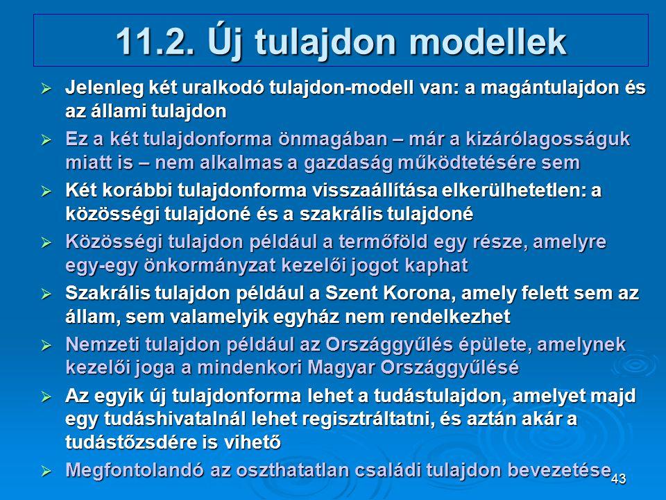 11.2. Új tulajdon modellek Jelenleg két uralkodó tulajdon-modell van: a magántulajdon és az állami tulajdon.