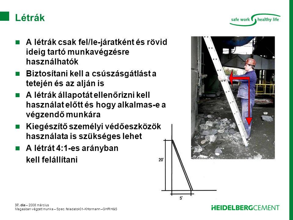 Létrák A létrák csak fel/le-járatként és rövid ideig tartó munkavégzésre használhatók. Biztosítani kell a csúszásgátlást a tetején és az alján is.