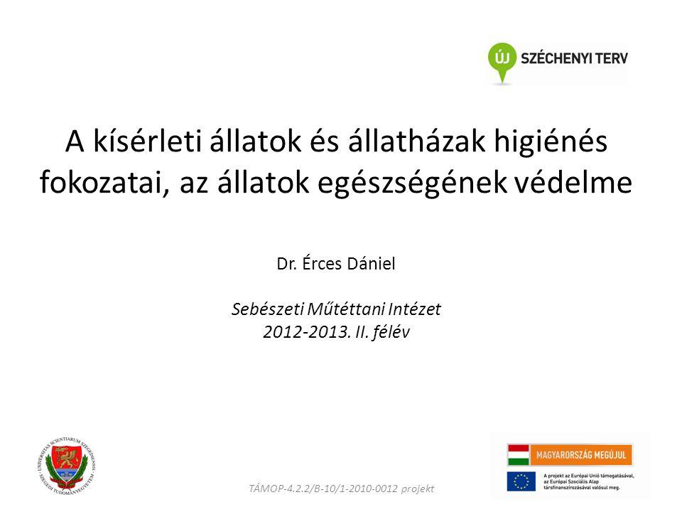 A kísérleti állatok és állatházak higiénés fokozatai, az állatok egészségének védelme Dr. Érces Dániel Sebészeti Műtéttani Intézet 2012-2013. II. félév