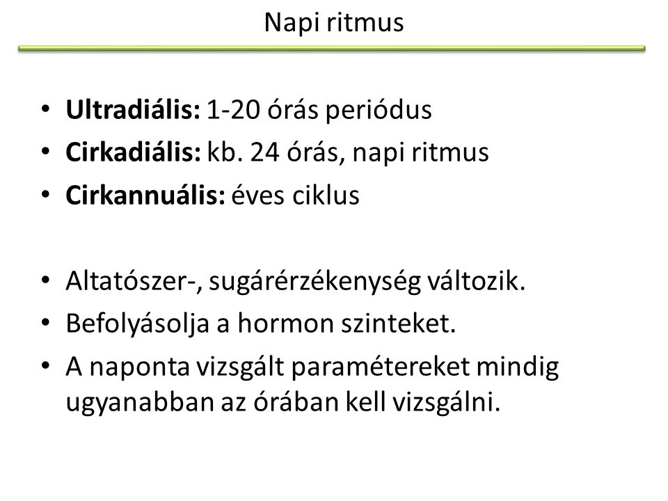 Napi ritmus Ultradiális: 1-20 órás periódus. Cirkadiális: kb. 24 órás, napi ritmus. Cirkannuális: éves ciklus.