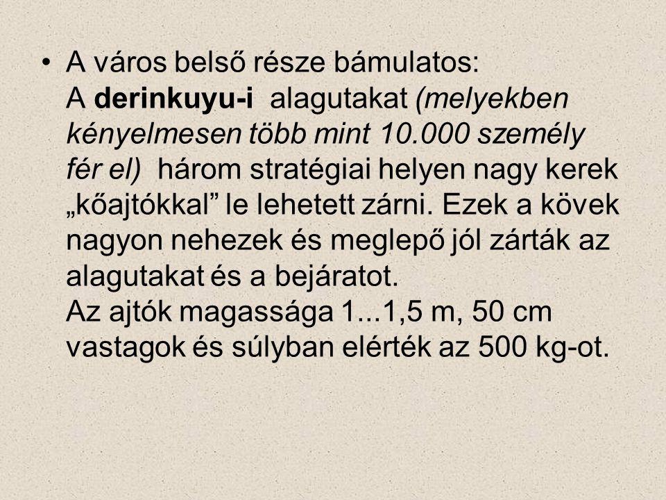 """A város belső része bámulatos: A derinkuyu-i alagutakat (melyekben kényelmesen több mint 10.000 személy fér el) három stratégiai helyen nagy kerek """"kőajtókkal le lehetett zárni."""