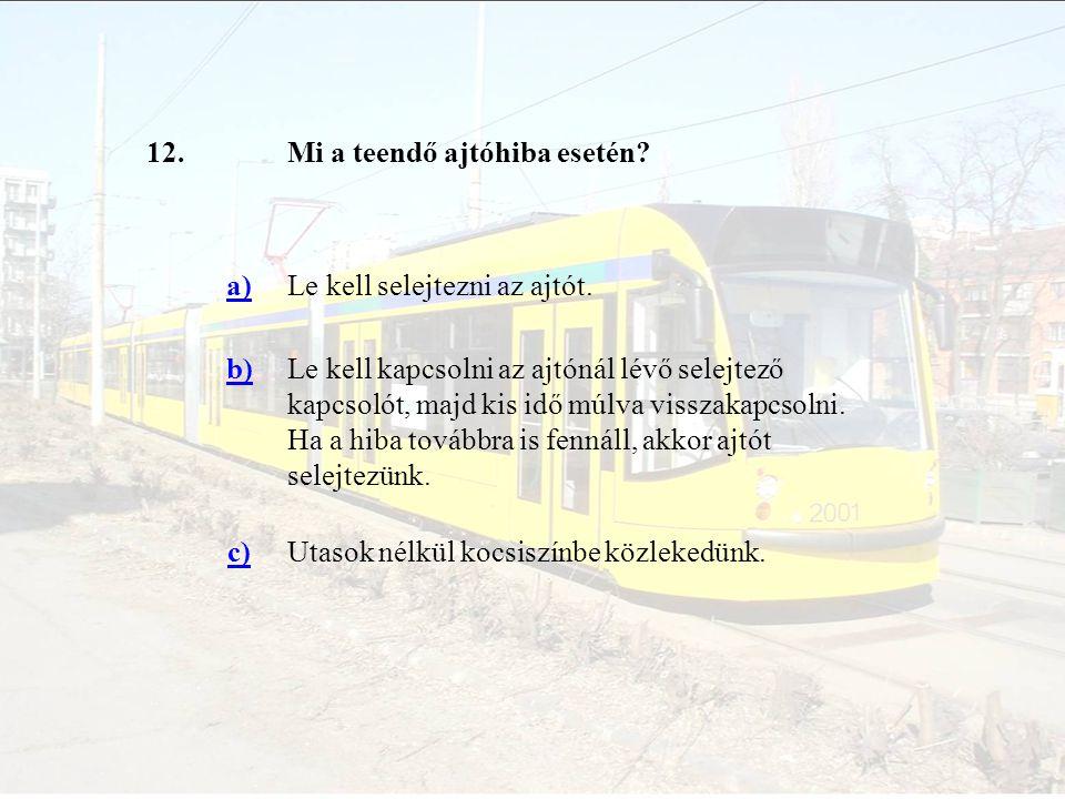 12. Mi a teendő ajtóhiba esetén a) Le kell selejtezni az ajtót. b)