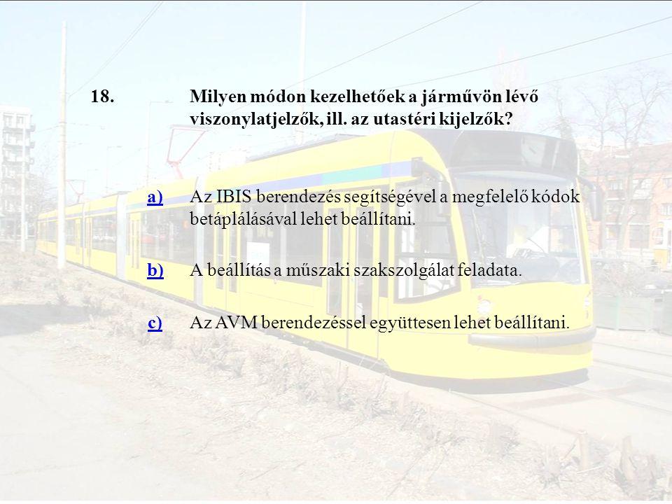 18. Milyen módon kezelhetőek a járművön lévő viszonylatjelzők, ill. az utastéri kijelzők a)