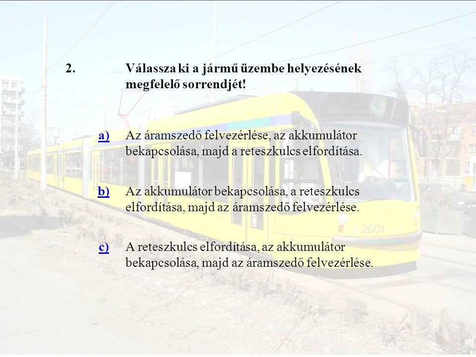 2. Válassza ki a jármű üzembe helyezésének megfelelő sorrendjét! a)