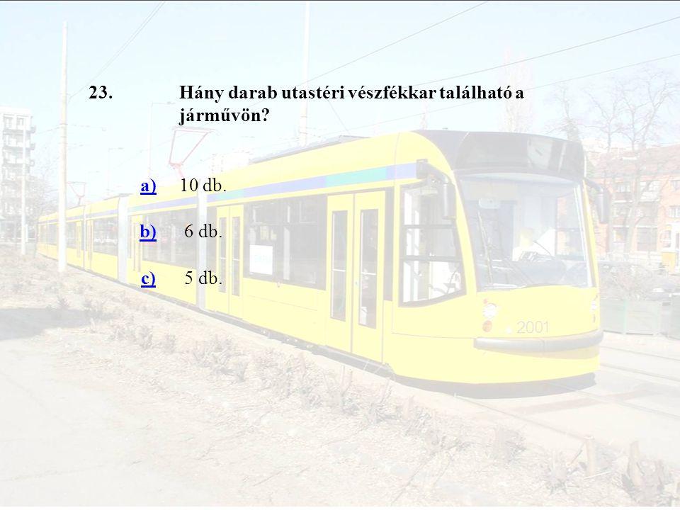 23. Hány darab utastéri vészfékkar található a járművön a) 10 db. b) 6 db. c) 5 db.