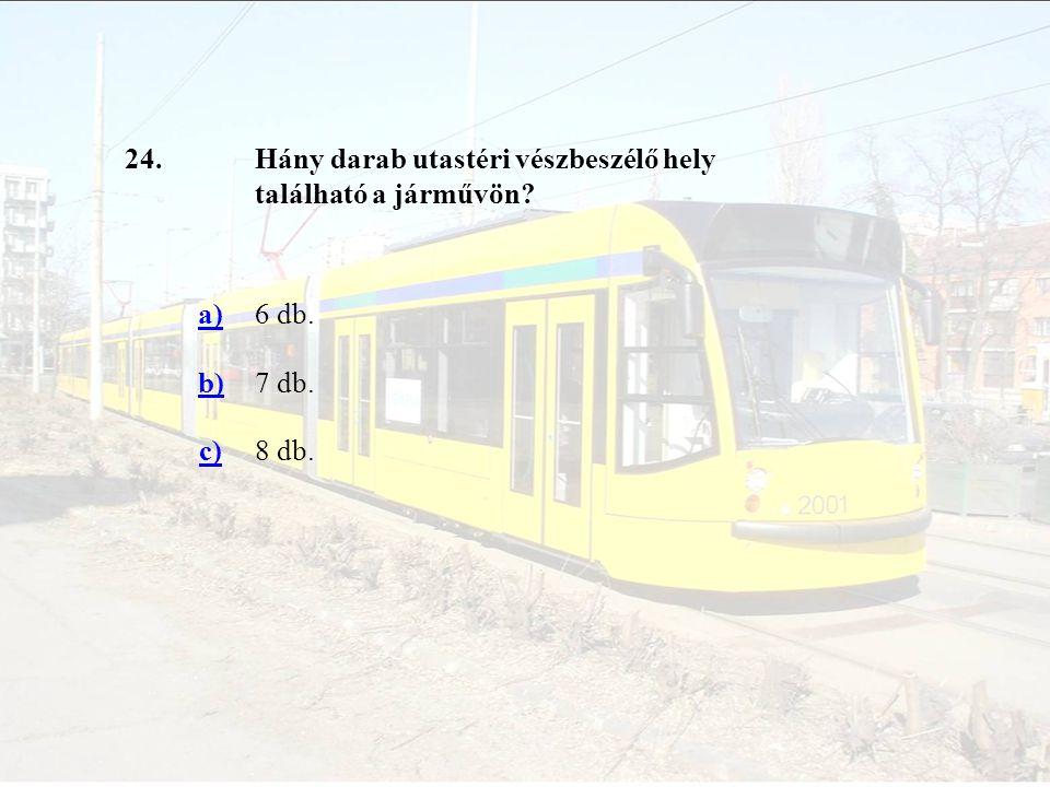 24. Hány darab utastéri vészbeszélő hely található a járművön a) 6 db. b) 7 db. c) 8 db.