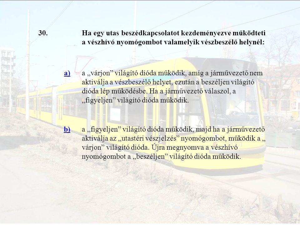 30. Ha egy utas beszédkapcsolatot kezdeményezve működteti a vészhívó nyomógombot valamelyik vészbeszélő helynél: