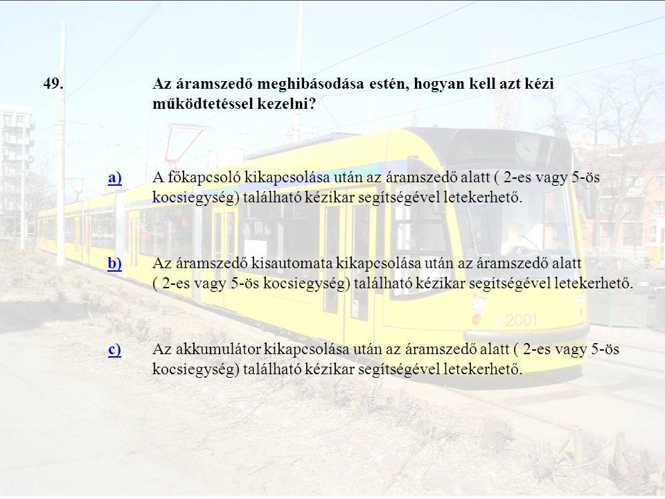 49. Az áramszedő meghibásodása estén, hogyan kell azt kézi működtetéssel kezelni a)