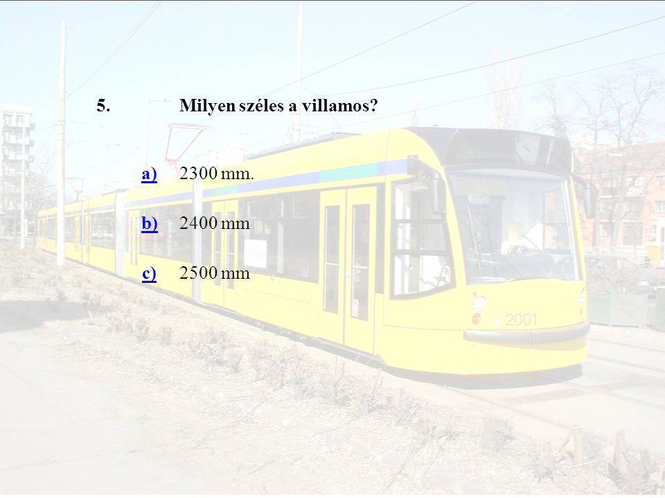 5. Milyen széles a villamos a) 2300 mm. b) 2400 mm c) 2500 mm
