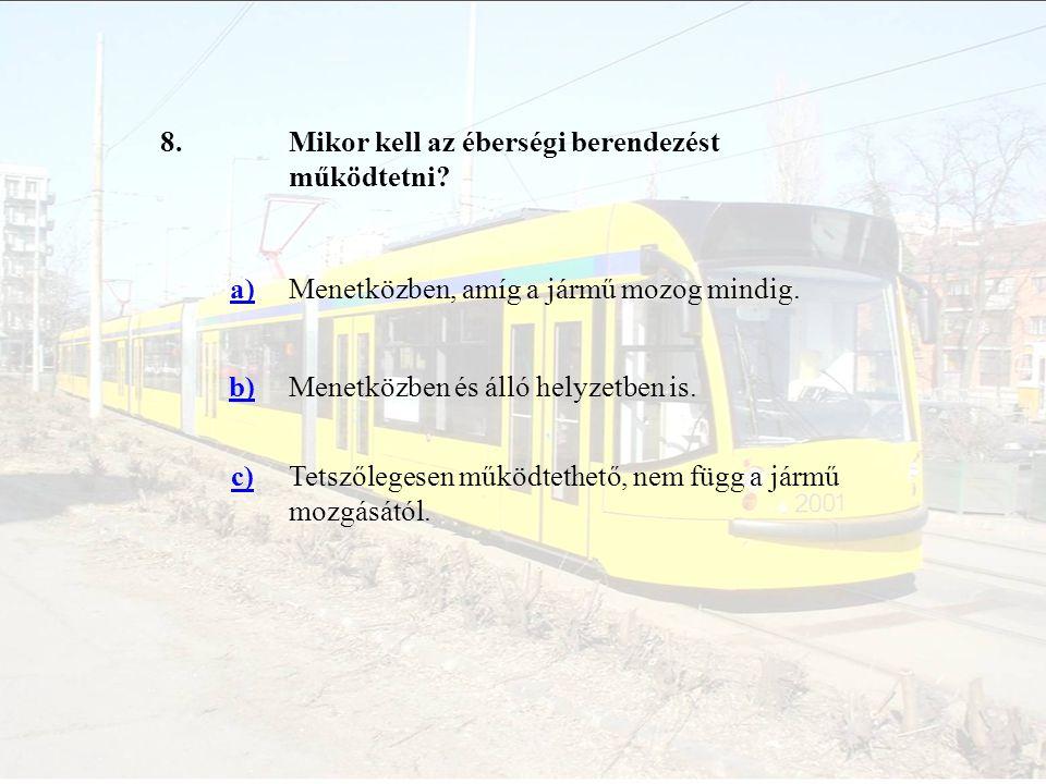 8. Mikor kell az éberségi berendezést működtetni a) Menetközben, amíg a jármű mozog mindig. b) Menetközben és álló helyzetben is.