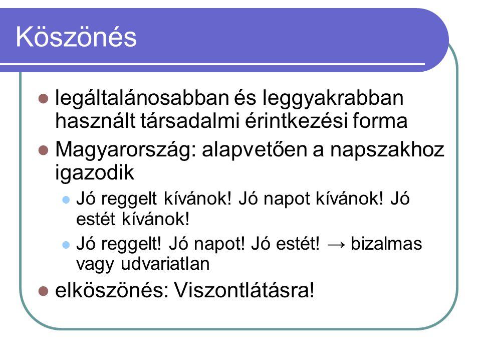 Köszönés legáltalánosabban és leggyakrabban használt társadalmi érintkezési forma. Magyarország: alapvetően a napszakhoz igazodik.